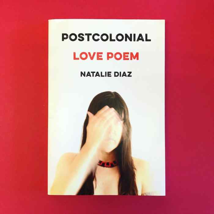 Postcolonial Love Poem by Natalie Diaz