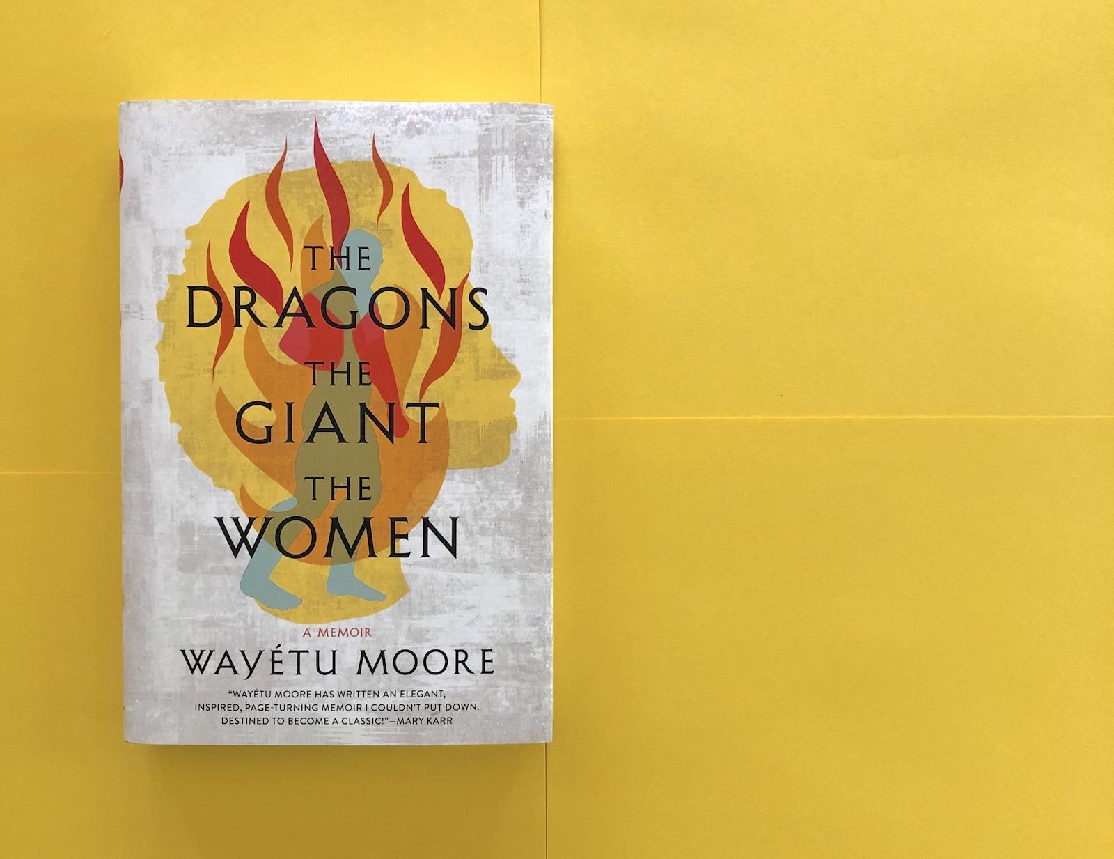 The Dragons, the Giant, the Women by Wayétu Moore